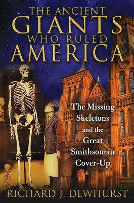 Image for The Ancient Giants Who Ruled America: The Missing Skeletons and the Great Smithsonian Cover-Up