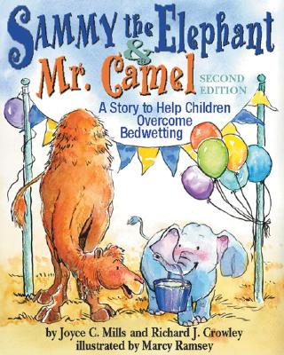 Sammy the Elephant & Mr. Camel: A Story to Help Children Overcome Bedwetting, Mills PhD, Joyce C; Crowley, Richard