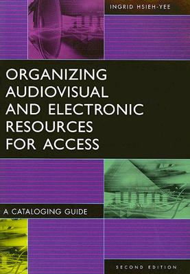 Organizing Audiovisual and Electronic Resources for Access: A Cataloging Guide, 2nd Edition (Library and Information Science Text (Paperback)), Hsieh-Yee, Ingrid P.