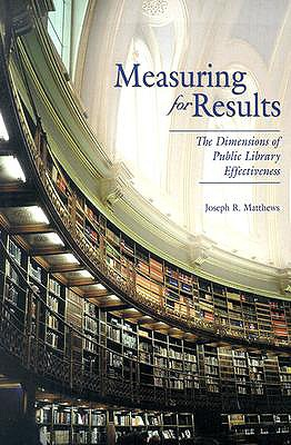 Measuring for Results: The Dimensions of Public Library Effectiveness, Matthews, Joseph R.