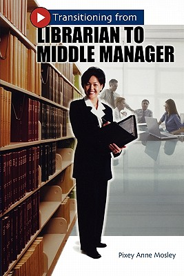 Transitioning from Librarian to Middle Manager, Mosley, Pixey Anne
