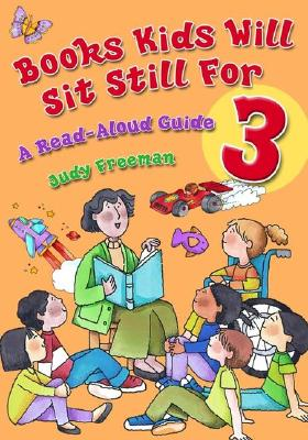 Books Kids Will Sit Still For 3: A Read-Aloud Guide (Children's and Young Adult Literature Reference) (v. 3), Freeman, Judy