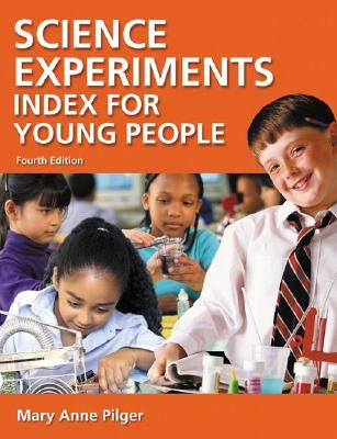 Science Experiments Index for Young People, 4th Edition, Pilger, Mary Anne