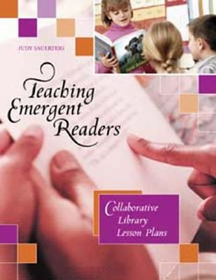 Teaching Emergent Readers: Collaborative Library Lesson Plans, Sauerteig, Judy