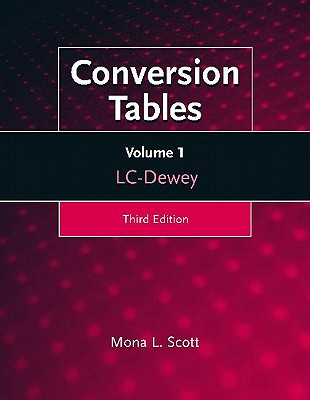 Conversion Tables: Volume One, LC-Dewey, 3rd Edition, Scott, Mona L.