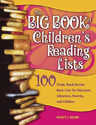 The Big Book of Children's Reading Lists: 100 Great, Ready-to-Use Book Lists for Educators, Librarians, Parents, and Children, Keane, Nancy J.