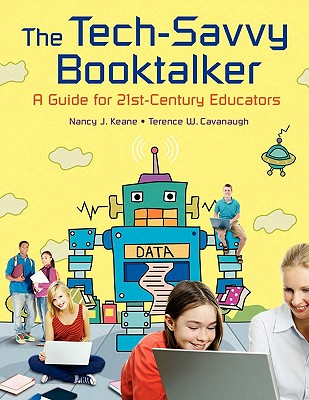 The Tech-Savvy Booktalker: A Guide for 21st-Century Educators, Cavanaugh, Terence W.; Keane, Nancy J.