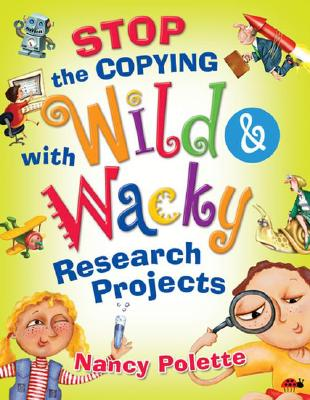Stop the Copying with Wild and Wacky Research Projects (Non-Series), Polette, Nancy J.