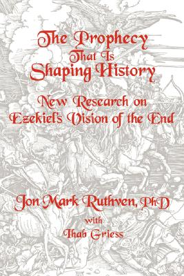 The Prophecy That Is Shaping History, Jon Mark Ruthven, PhD