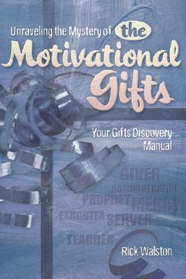 Unraveling the Mystery of the Motivational Gifts, Walston, Rick