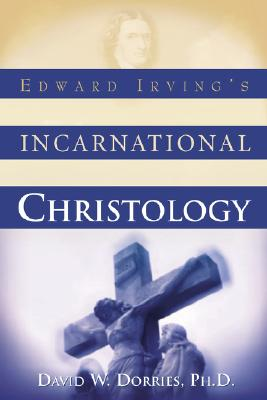 Edward Irving's Incarnational Christology, David Dorries