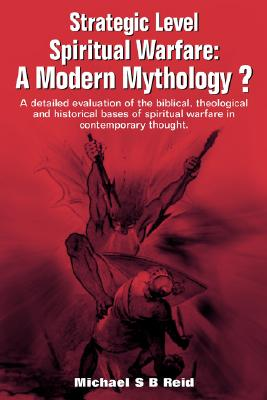 Strategic Level Spiritual Warfare: A Modern Mythology?, Michael S. B. Reid