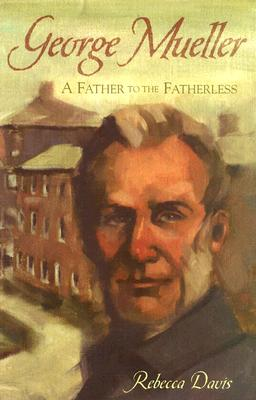 George Mueller: A Father To The Fatherless, Rebecca Davis