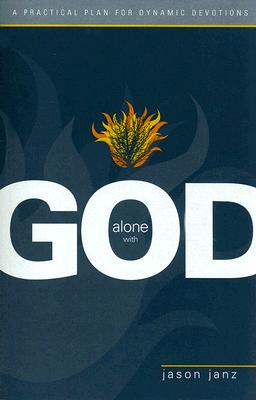 Alone with God: A Practical Plan for Dynamic Devotions, Jason Janz