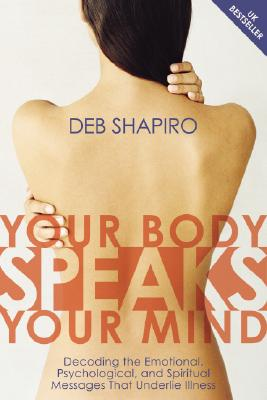 Image for Your Body Speaks Your Mind : Decoding How Your Thoughts And Emotions Affect Your Physical Health