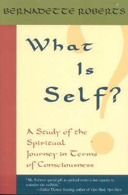 What Is Self?: A Study of the Spiritual Journey in Terms of Consciousness, Roberts, Bernadette