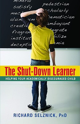 Image for The Shut-Down Learner: Helping Your Academically Discouraged Child