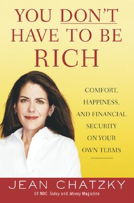 Image for You Don't Have to Be Rich: Comfort, Happiness, and Financial Security on Your Own Terms