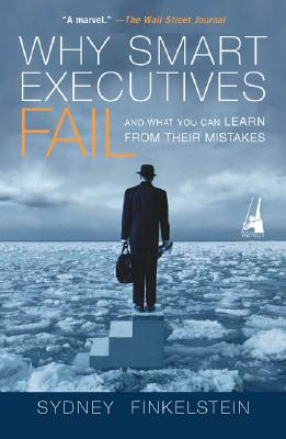 Why Smart Executives Fail: And What You Can Learn from Their Mistakes, Finkelstein, Sydney