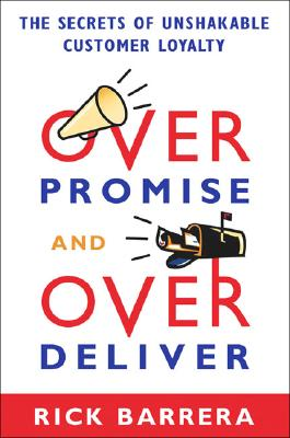 Image for Overpromise and Overdeliver: The Secrets of Unshakable Customer Loyalty