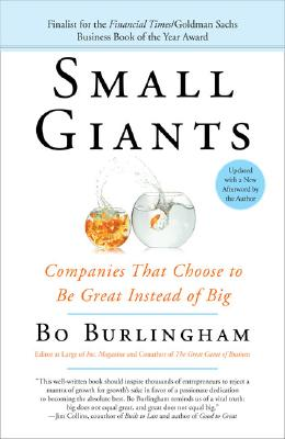 Image for Small Giants: Companies That Choose to Be Great Instead of Big
