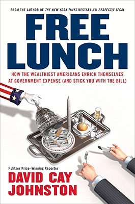 Image for Free Lunch: How the Wealthiest Americans Enrich Themselves at Government Expense (and Stick You with the Bill)
