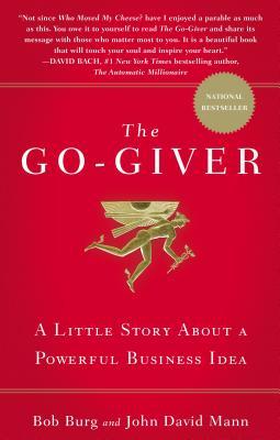 The Go-Giver: A Little Story About a Powerful Business Idea, Bob Burg, John David Mann