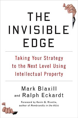 The Invisible Edge: Taking Your Strategy to the Next Level Using Intellectual Property, Blaxill, Mark; Eckardt, Ralph