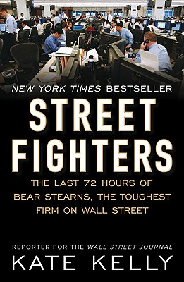 Image for Street Fighters: The Last 72 Hours of Bear Stearns, the Toughest Firm on Wall Street