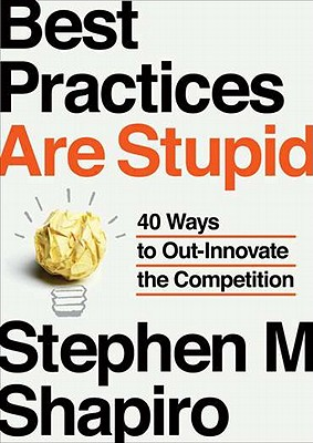 Image for Best Practices Are Stupid: 40 Ways to Out-Innovate the Competition