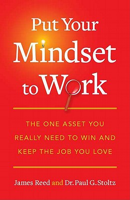 Image for Put Your Mindset to Work: The One Asset You Really Need to Win and Keep the Job You Love