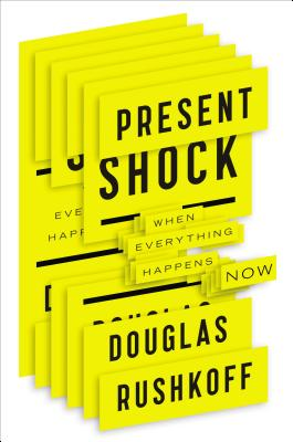 Image for Present Shock: When Everything Happens Now