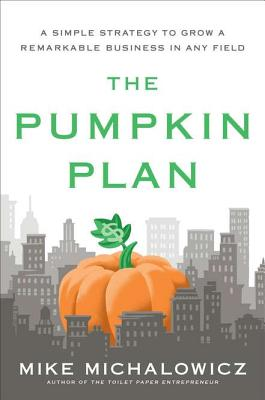 Image for PUMPKIN PLAN: A SIMPLE STRATEGY TO GROW A REMARKABLE BUSINESS IN ANY FIELD