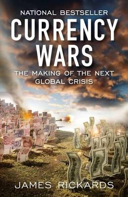 Image for Currency Wars: The Making of the Next Global Crisis