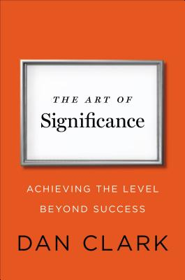 Image for The Art of Significance: Achieving the Level Beyond Success
