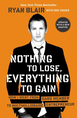 Nothing to Lose, Everything to Gain: How I Went from Gang Member to Multimillionaire Entrepreneur, Blair, Ryan