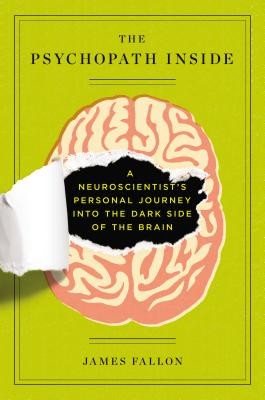 PSYCHOPATH INSIDE: A NEUROSCIENTIST'S PERSONAL JOURNEY INTO THE DARK SIDE OF THE BRAIN, FALLON, JAMES
