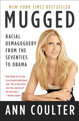 Mugged: Racial Demagoguery from the Seventies to Obama, Ann Coulter
