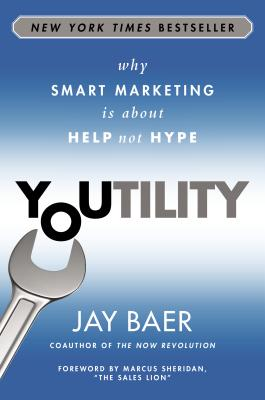 Image for Youtility: Why Smart Marketing Is about Help Not Hype