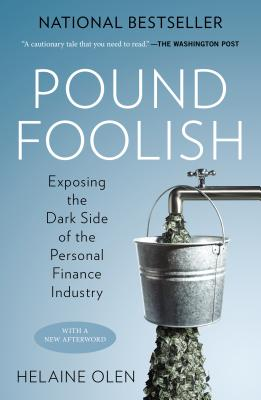 Pound Foolish: Exposing the Dark Side of the Personal Finance Industry, Olen, Helaine