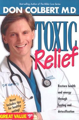 Toxic Relief: Restore Health and Energy Through Fasting and Detoxification, Don Colbert