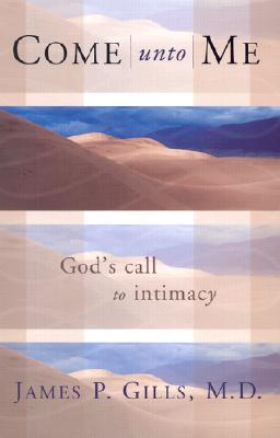 Image for COME UNTO ME, GOD'S CALL TO INTIMACY