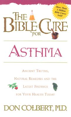 The Bible Cure for Asthma: Ancient Truths, Natural Remedies and the Latest Findings for Your Health Today (New Bible Cure (Siloam)), Colbert MD, Don