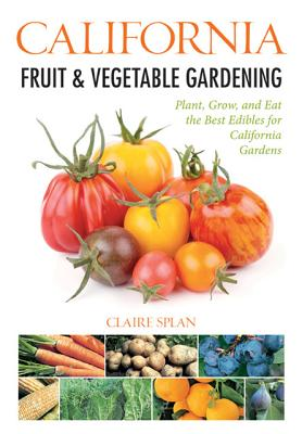 Image for California Fruit & Vegetable Gardening: Plant, Grow, and Eat the Best Edibles for California Gardens (Fruit & Vegetable Gardening Guides)