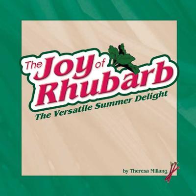 Image for The Joy of Rhubarb: The Versatile Summer Delight (Fruits & Favorites Cookbooks)