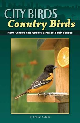 Image for City Birds, Country Birds: How Anyone Can Attract Birds to Their Feeder