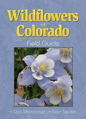 Wildflowers of Colorado Field Guide (Field Guides (Adventure Publications)), Don Mammoser, Stan Tekiela