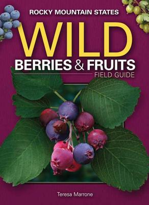 Image for Wild Berries & Fruits Field Guide of the Rocky Mountain States (Wild Berries & Fruits Identification Guides)