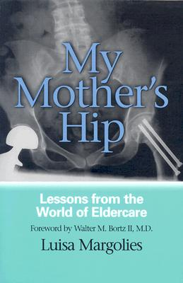 Image for My Mother's Hip: Lessons From The World Of Eldercare