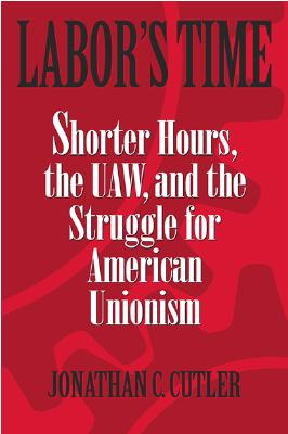 Labor's Time: Shorter Hours, The Uaw, And The (Labor In Crisis), Cutler, Jonathan